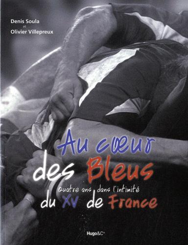 Au coeur des Bleus. Quatre ans dans l'intimité du XV de France - Olivier Villepreux,Denis Soula